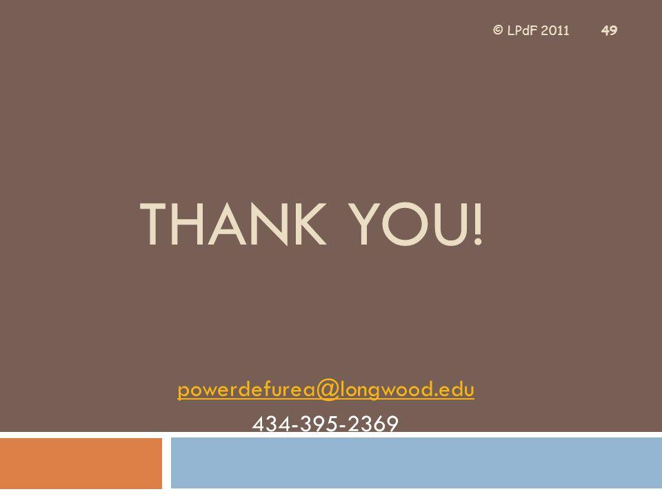 THANK YOU!!! THANK YOU! powerdefurea@longwood.edu 434-395-2369 49 © LPdF 2011