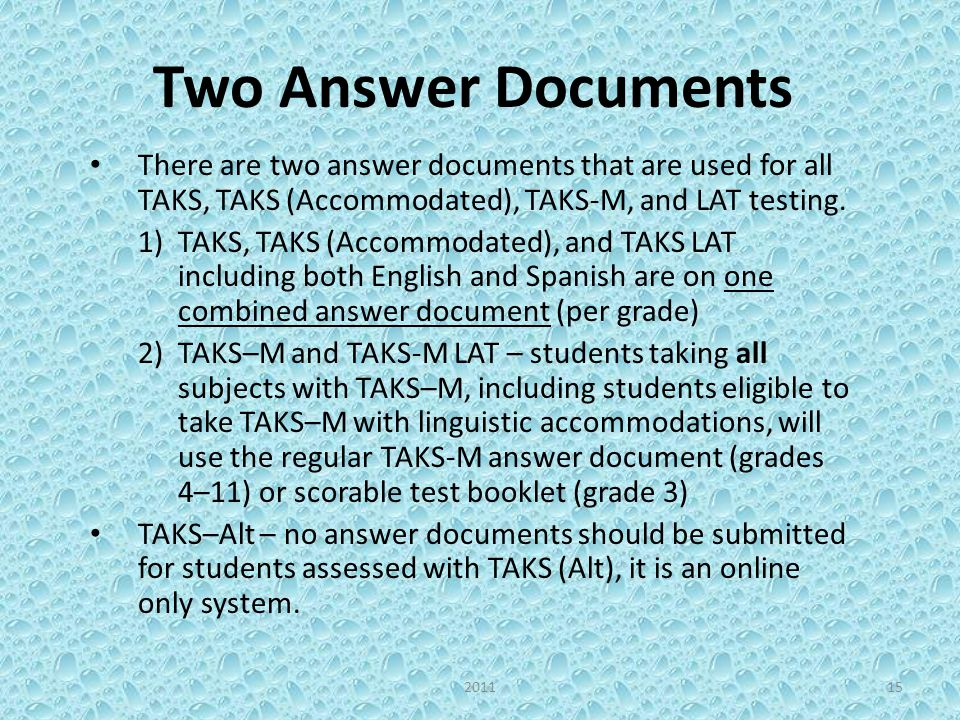 Two Answer Documents There are two answer documents that are used for all TAKS, TAKS (Accommodated), TAKS-M, and LAT testing. 1)TAKS, TAKS (Accommodat