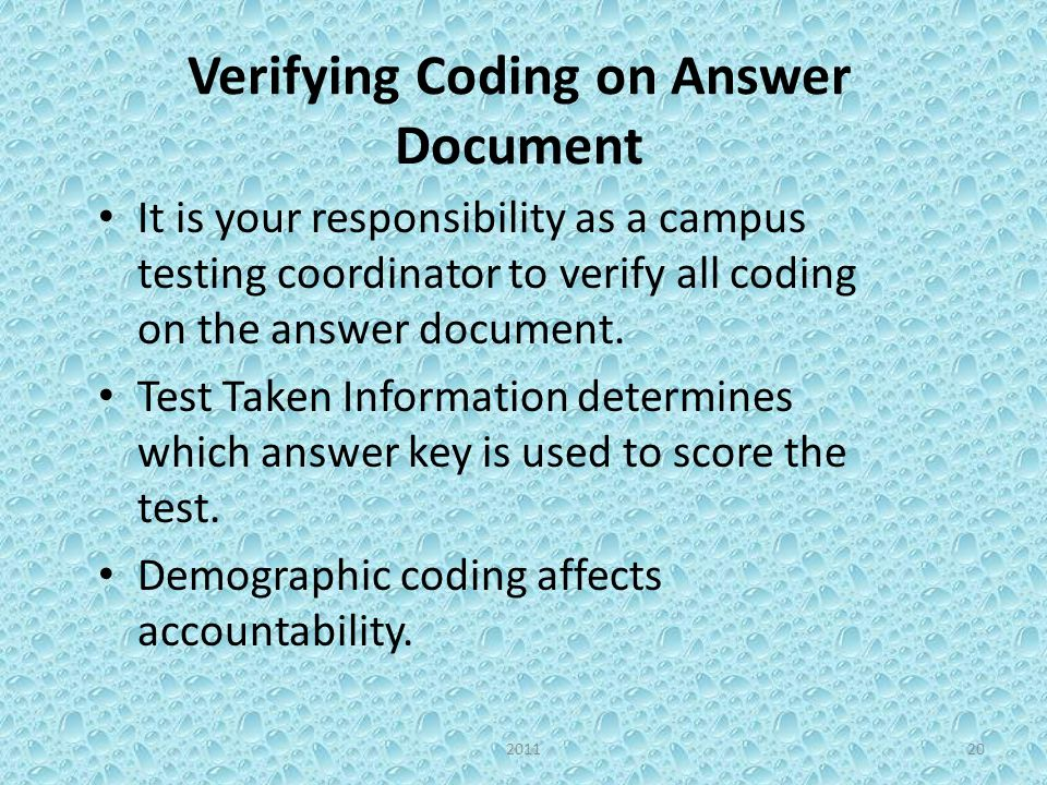 Verifying Coding on Answer Document It is your responsibility as a campus testing coordinator to verify all coding on the answer document.