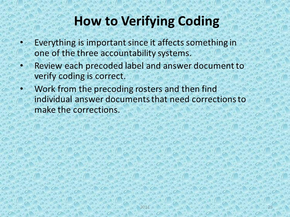 How to Verifying Coding Everything is important since it affects something in one of the three accountability systems. Review each precoded label and