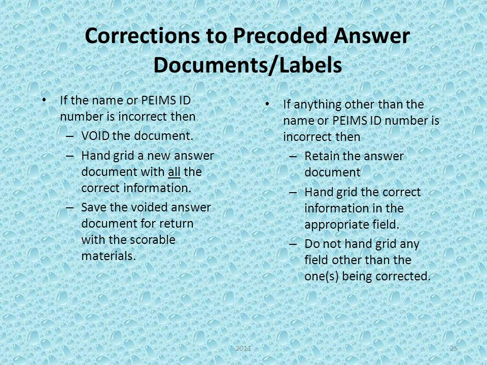 Corrections to Precoded Answer Documents/Labels If the name or PEIMS ID number is incorrect then – VOID the document.