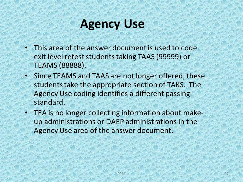 Agency Use This area of the answer document is used to code exit level retest students taking TAAS (99999) or TEAMS (88888).