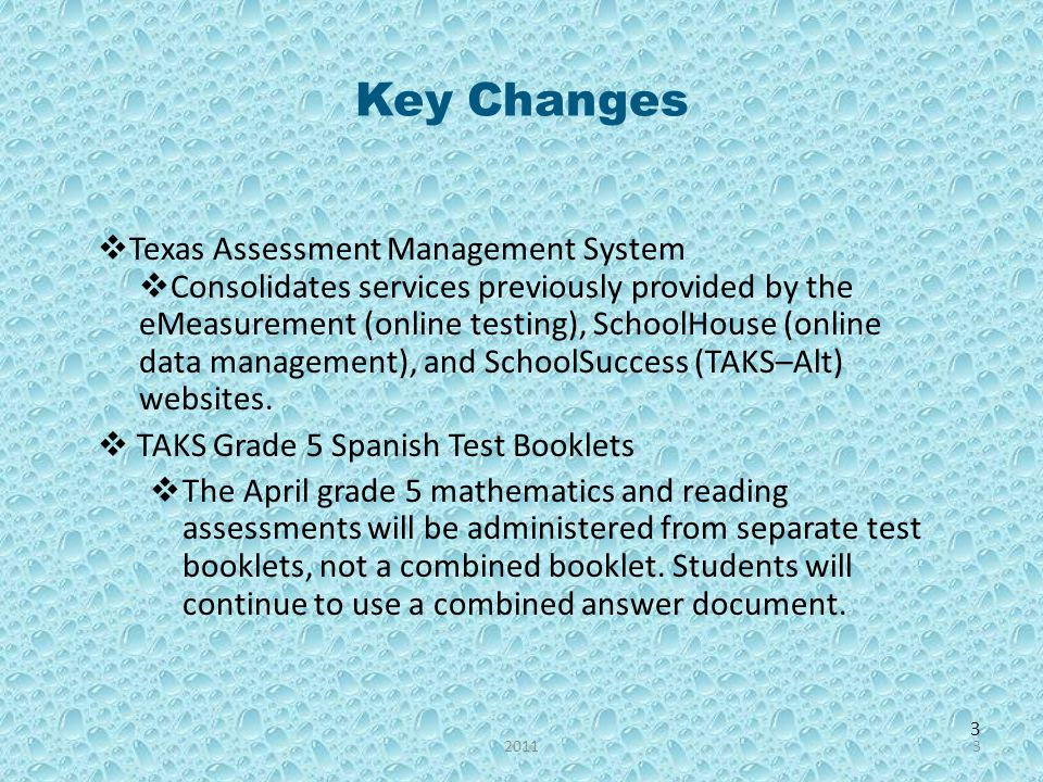 3 Key Changes Texas Assessment Management System Consolidates services previously provided by the eMeasurement (online testing), SchoolHouse (online d