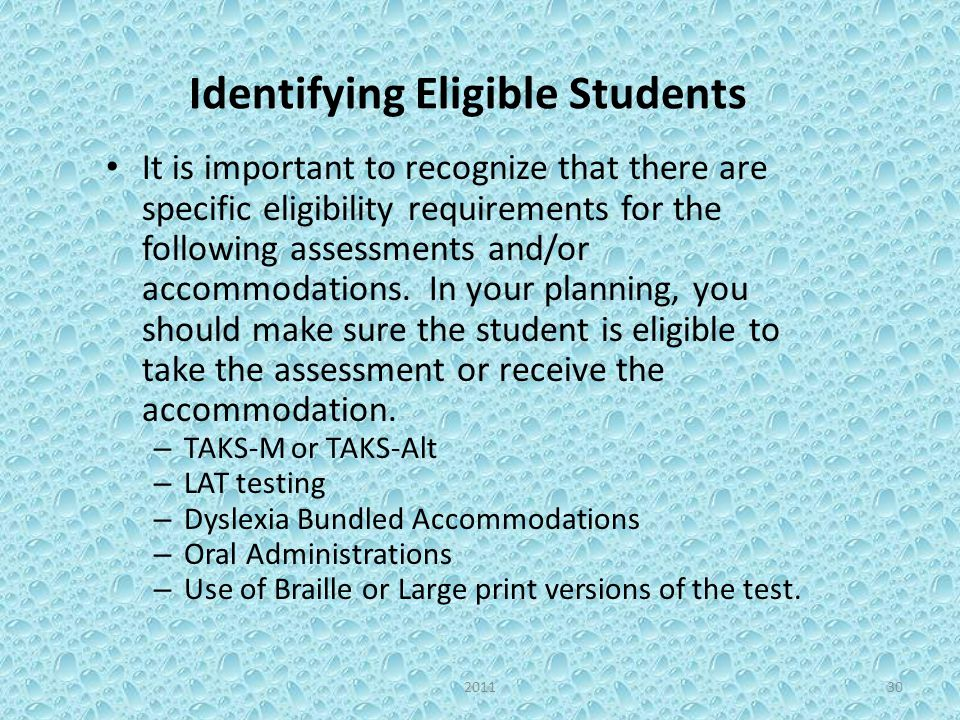 Identifying Eligible Students It is important to recognize that there are specific eligibility requirements for the following assessments and/or accom