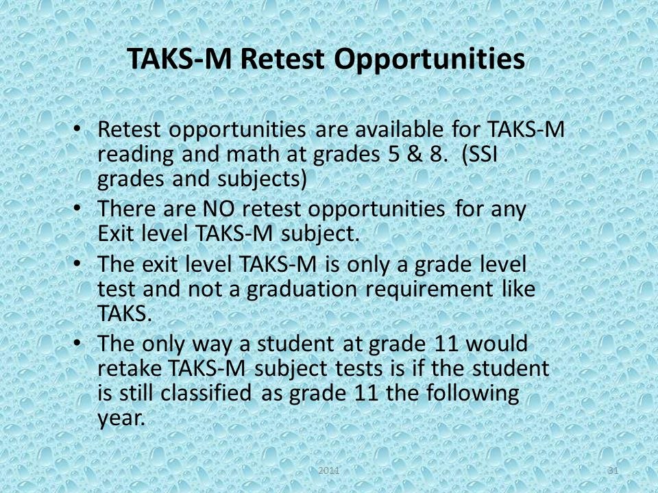 TAKS-M Retest Opportunities Retest opportunities are available for TAKS-M reading and math at grades 5 & 8.