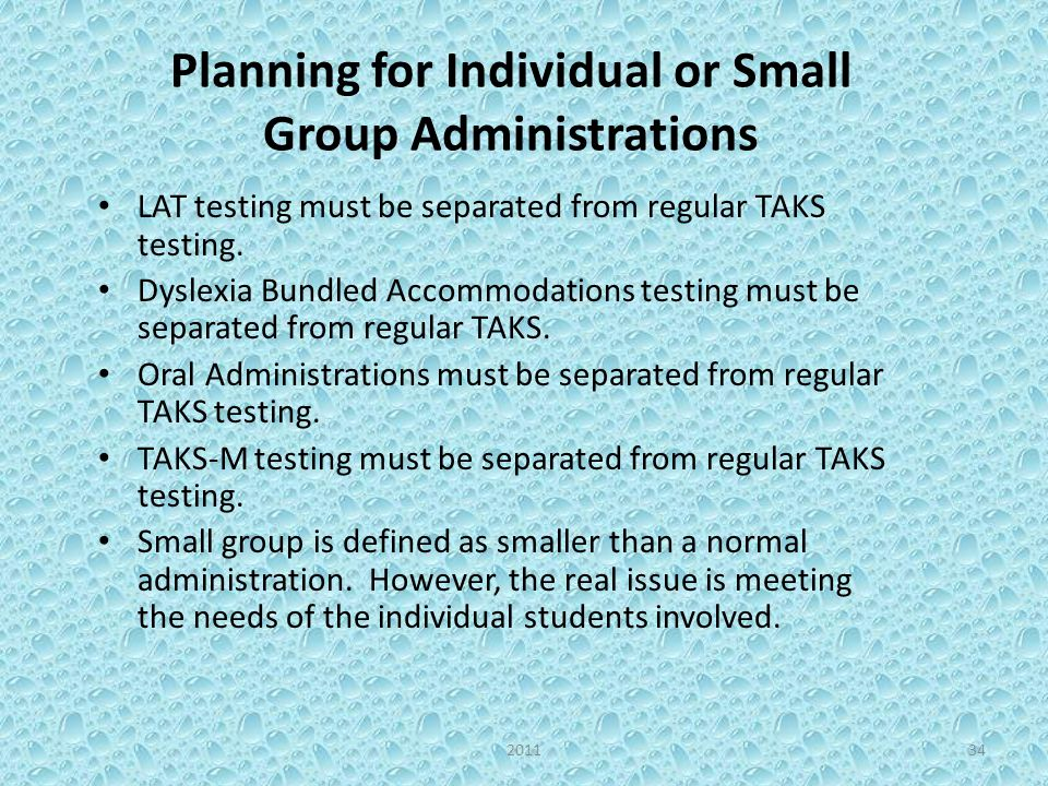 Planning for Individual or Small Group Administrations LAT testing must be separated from regular TAKS testing. Dyslexia Bundled Accommodations testin
