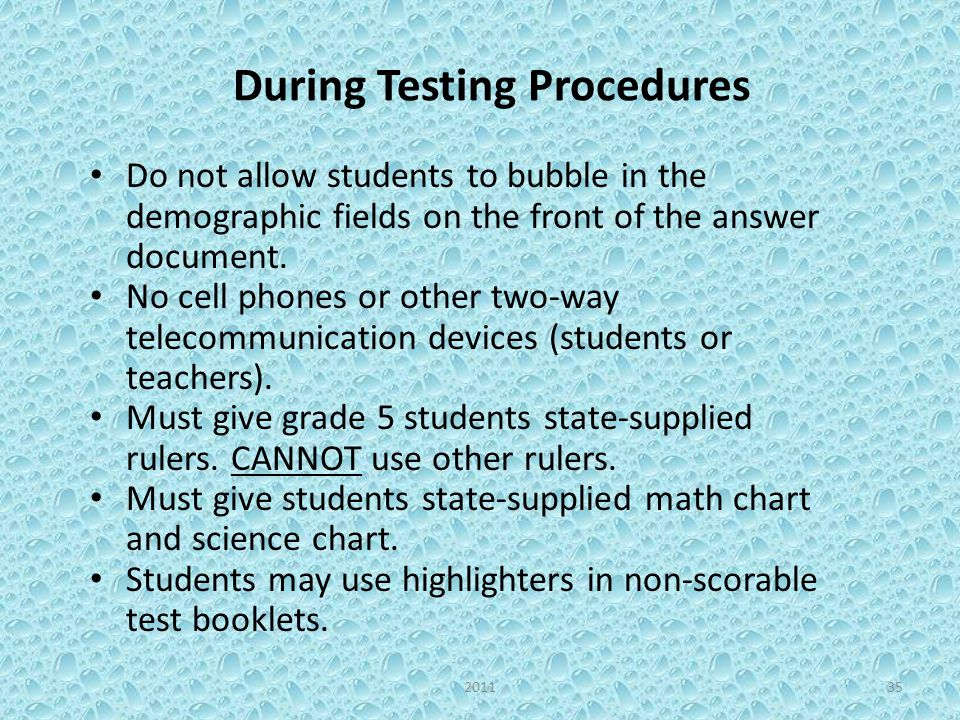During Testing Procedures Do not allow students to bubble in the demographic fields on the front of the answer document.