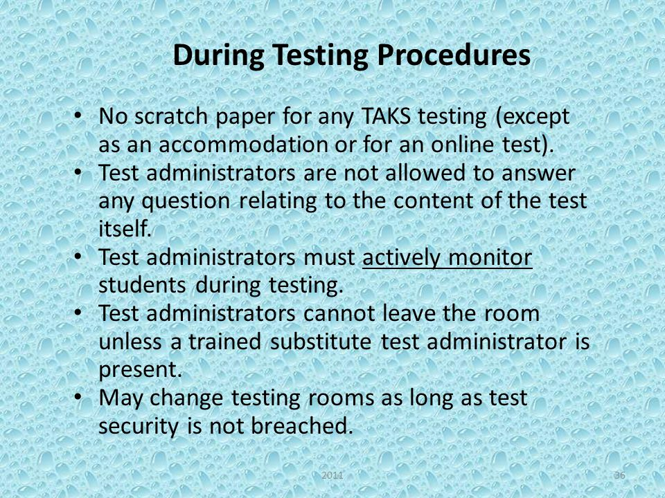 During Testing Procedures No scratch paper for any TAKS testing (except as an accommodation or for an online test).