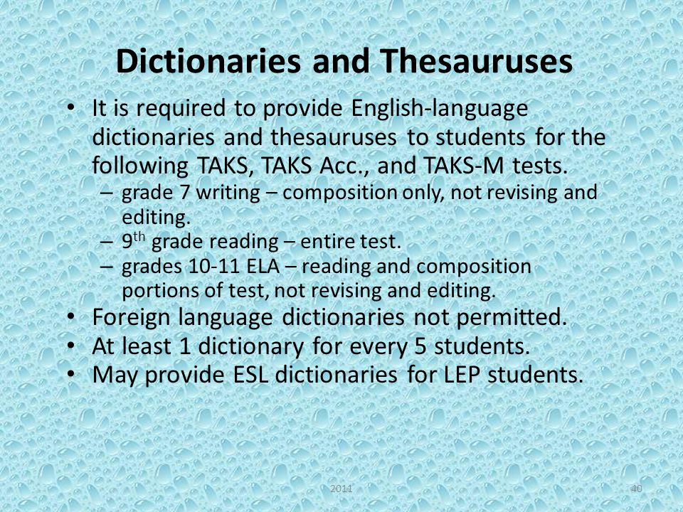 Dictionaries and Thesauruses It is required to provide English-language dictionaries and thesauruses to students for the following TAKS, TAKS Acc., and TAKS-M tests.