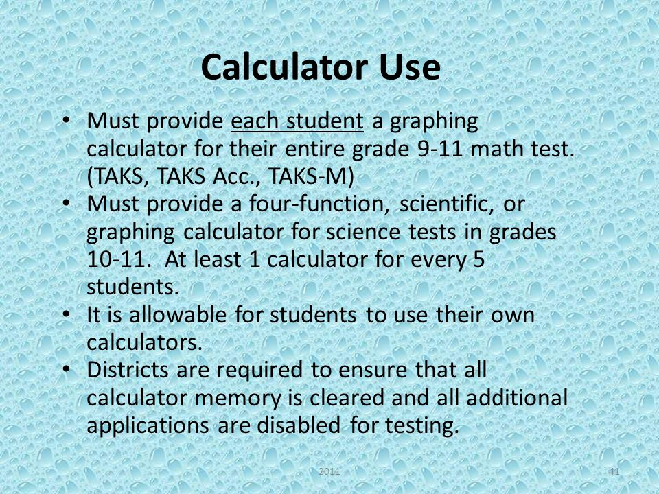 Calculator Use Must provide each student a graphing calculator for their entire grade 9-11 math test.
