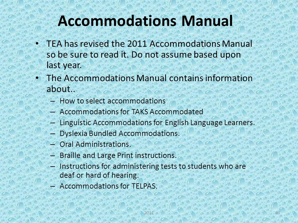 Accommodations Manual TEA has revised the 2011 Accommodations Manual so be sure to read it. Do not assume based upon last year. The Accommodations Man