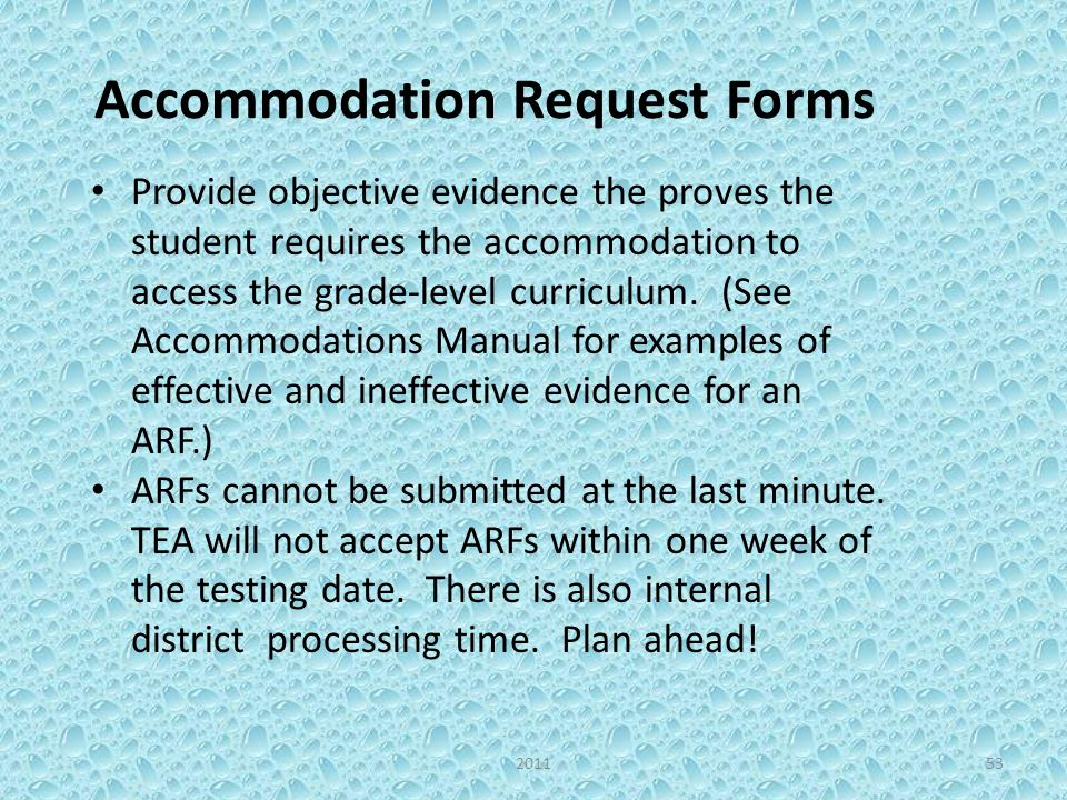 Accommodation Request Forms Provide objective evidence the proves the student requires the accommodation to access the grade-level curriculum. (See Ac