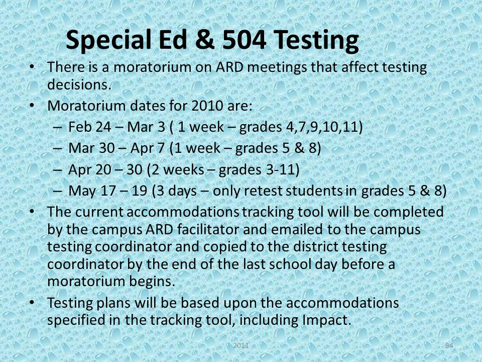 Special Ed & 504 Testing There is a moratorium on ARD meetings that affect testing decisions. Moratorium dates for 2010 are: – Feb 24 – Mar 3 ( 1 week