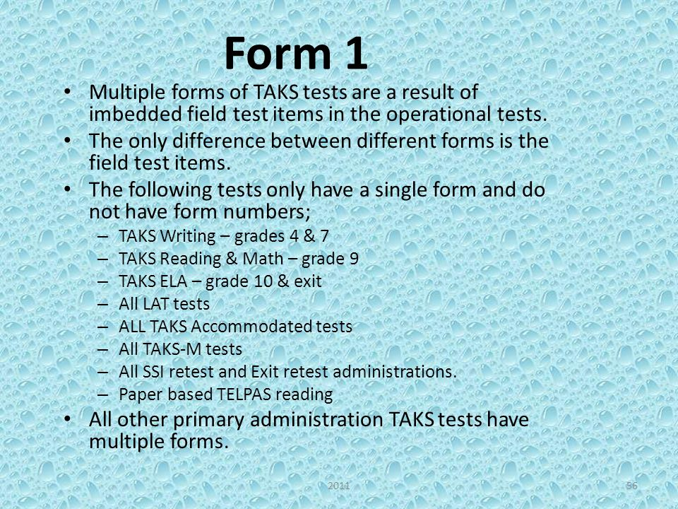 Form 1 Multiple forms of TAKS tests are a result of imbedded field test items in the operational tests.