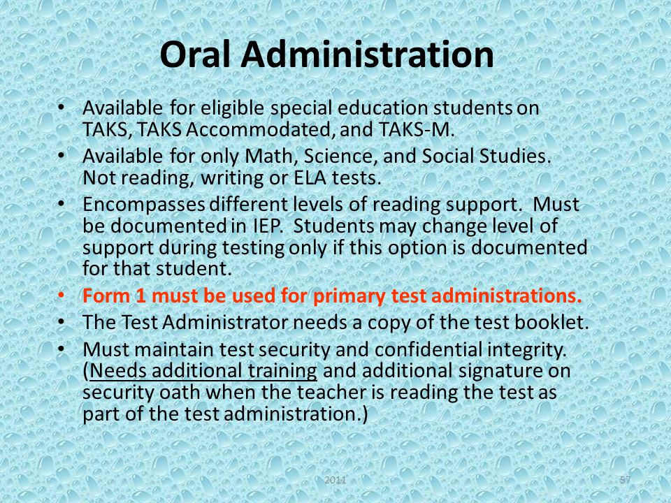 Oral Administration Available for eligible special education students on TAKS, TAKS Accommodated, and TAKS-M. Available for only Math, Science, and So