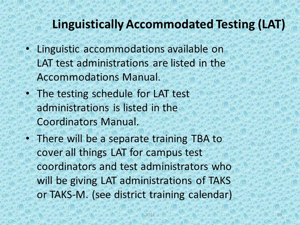 Linguistically Accommodated Testing (LAT) Linguistic accommodations available on LAT test administrations are listed in the Accommodations Manual.