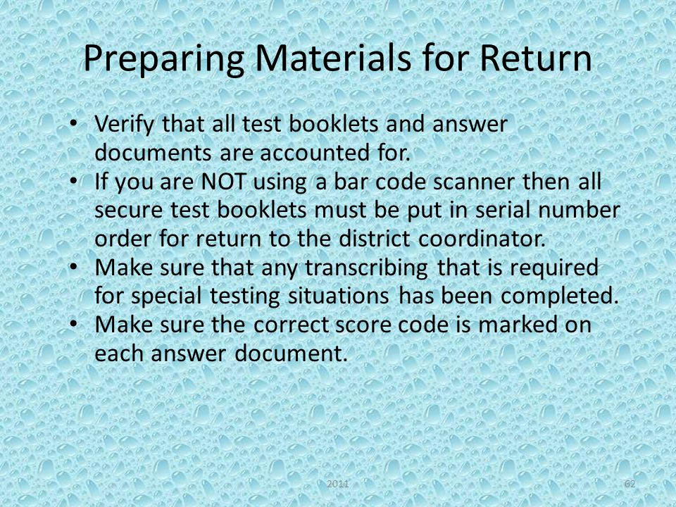 Preparing Materials for Return Verify that all test booklets and answer documents are accounted for.