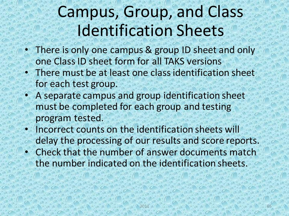 Campus, Group, and Class Identification Sheets There is only one campus & group ID sheet and only one Class ID sheet form for all TAKS versions There must be at least one class identification sheet for each test group.