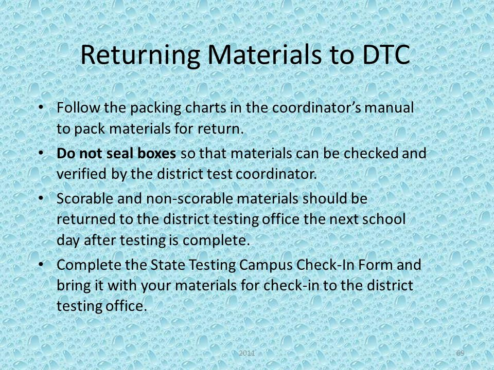 Returning Materials to DTC Follow the packing charts in the coordinators manual to pack materials for return. Do not seal boxes so that materials can