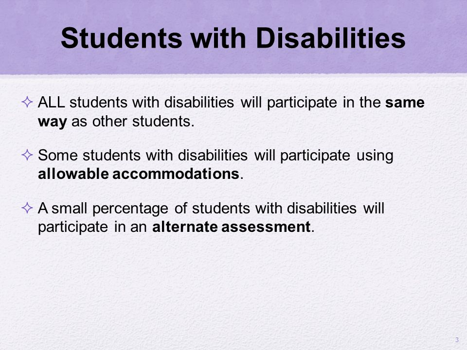 Students with Disabilities ALL students with disabilities will participate in the same way as other students. Some students with disabilities will par