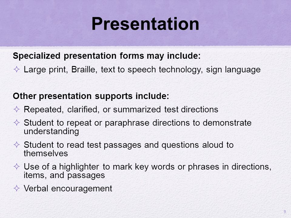 Presentation Specialized presentation forms may include: Large print, Braille, text to speech technology, sign language Other presentation supports in