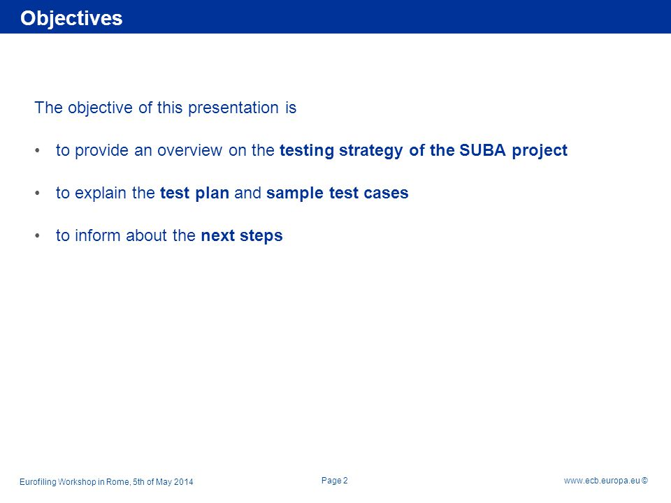 Rubric www.ecb.europa.eu © 1 2 3 Sample XBRL test cases Next steps SUBA * test strategy Overview Page 3 Eurofiling Workshop in Rome, 5th of May 2014 * SU pervisory BA nking Data System Agenda