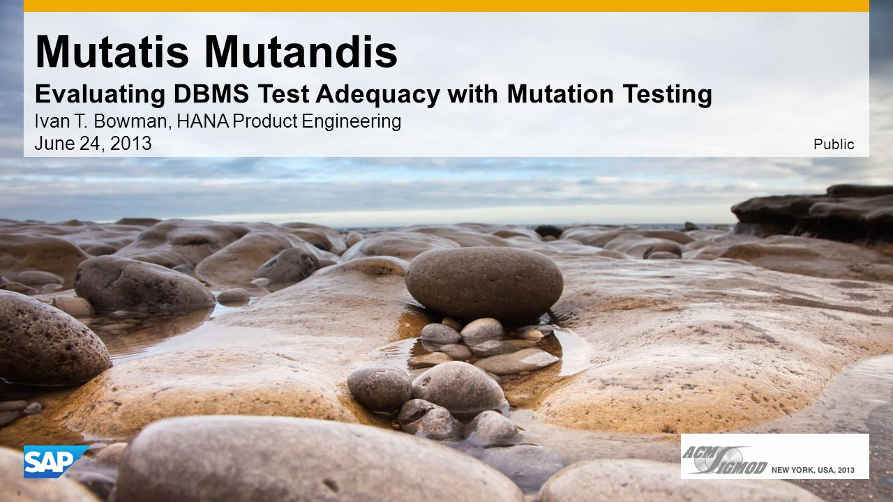 Mutatis Mutandis Evaluating DBMS Test Adequacy with Mutation Testing Ivan T.