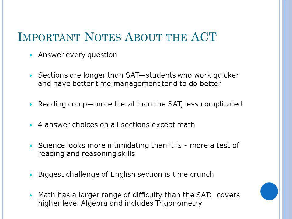 S TUDENTS M AY P REFER … SAT if – Tests well Very strong in math Have time management issues Good at changing gears ACT if - Strong time management Stronger in English Like science Do well in class