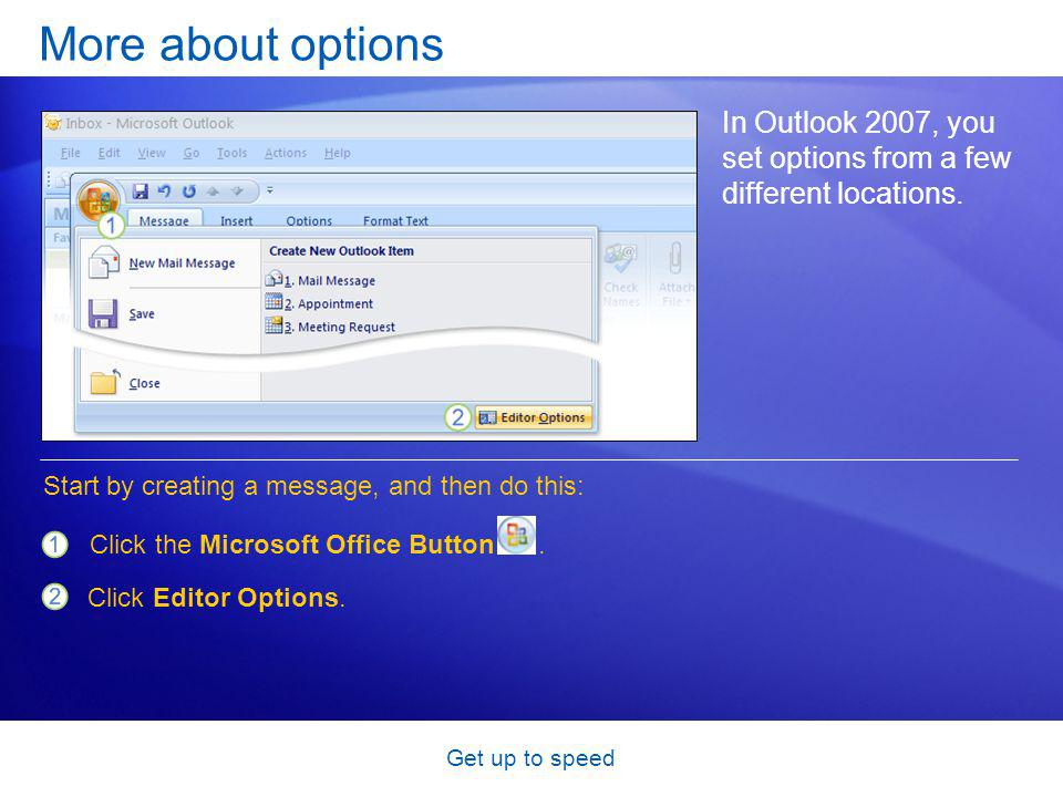 Get up to speed More about options In Outlook 2007, you set options from a few different locations.