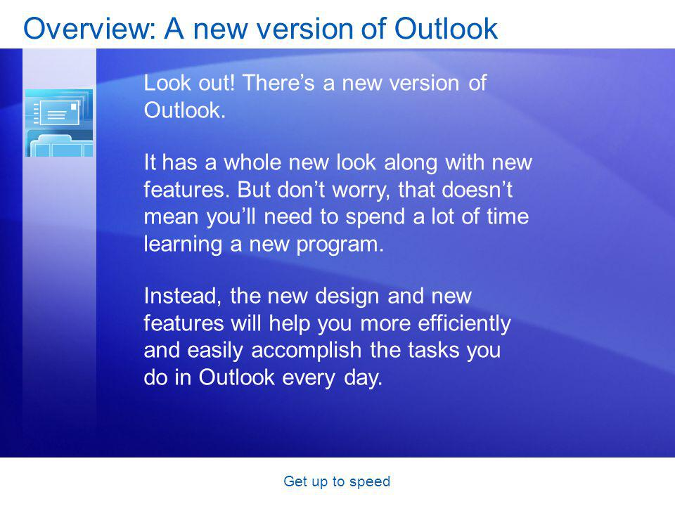 Get up to speed Course goals Move around in Outlook 2007.
