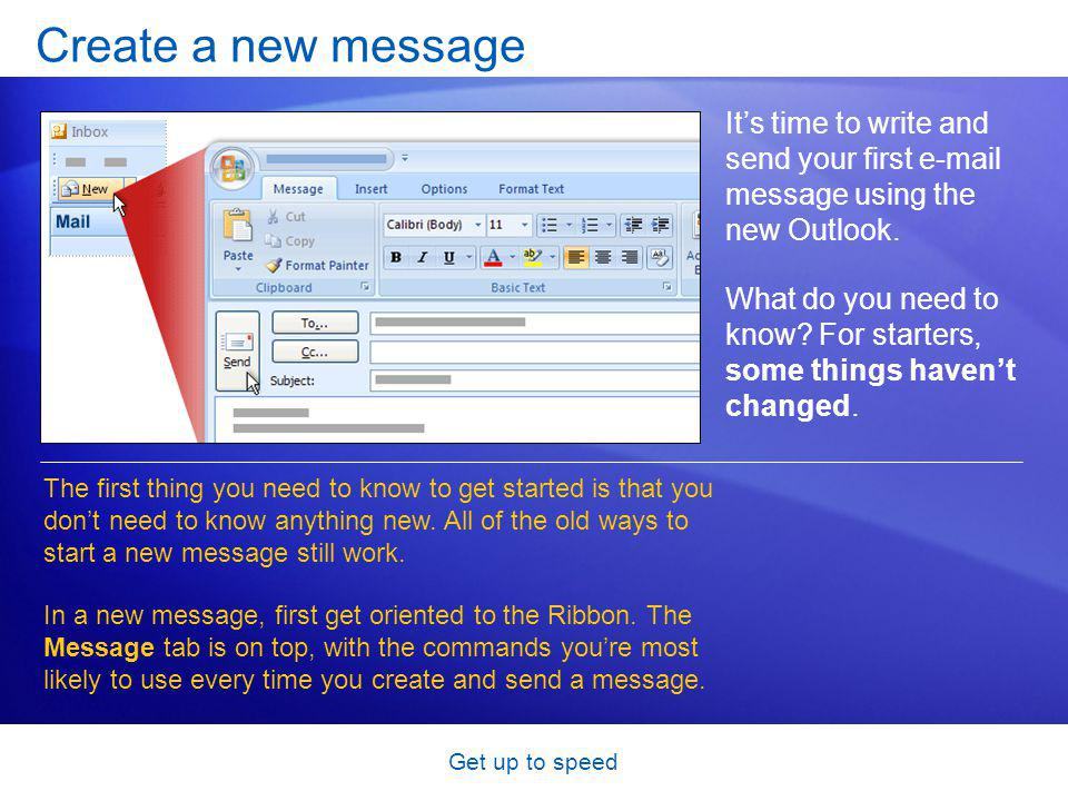 Get up to speed Create a new message Its time to write and send your first e-mail message using the new Outlook.
