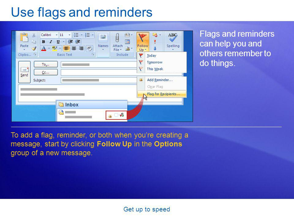 Get up to speed Use flags and reminders Flags and reminders can help you and others remember to do things.