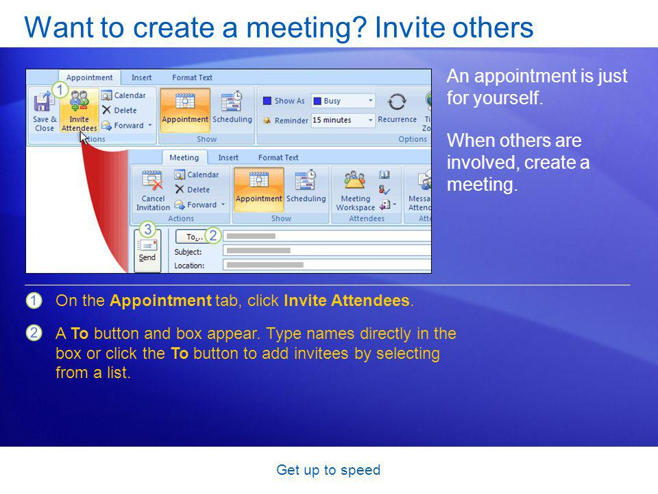 Get up to speed Want to create a meeting. Invite others An appointment is just for yourself.