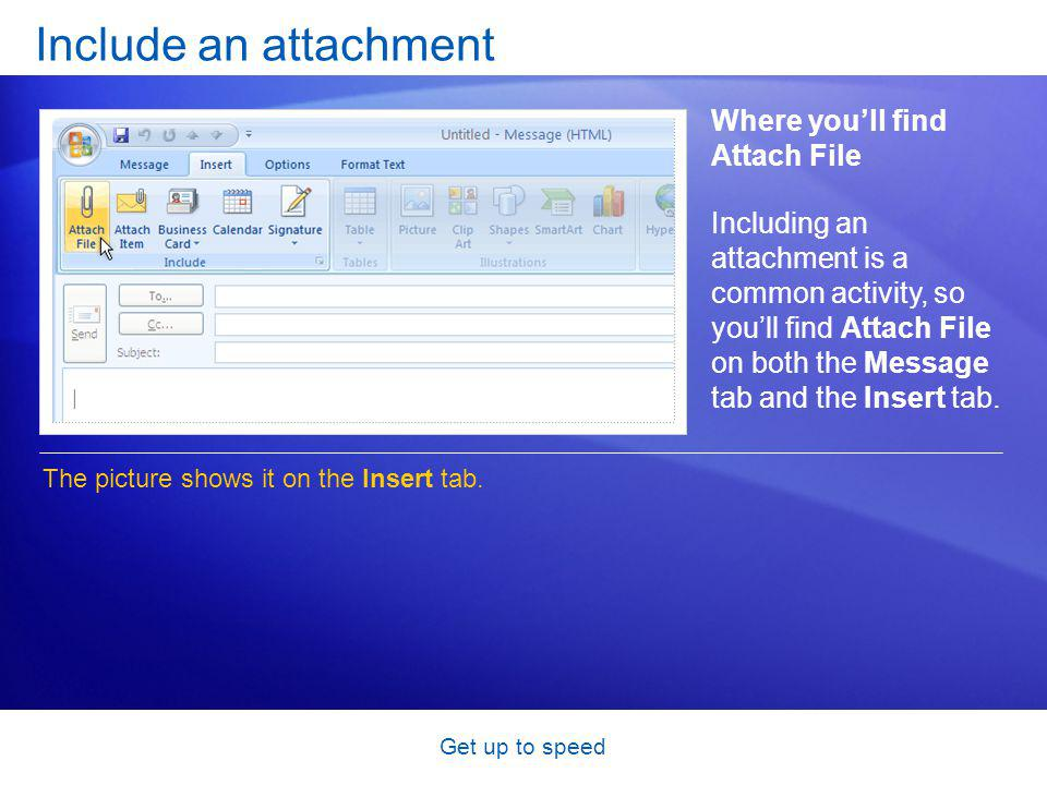 Get up to speed Include an attachment Where youll find Attach File The picture shows it on the Insert tab.