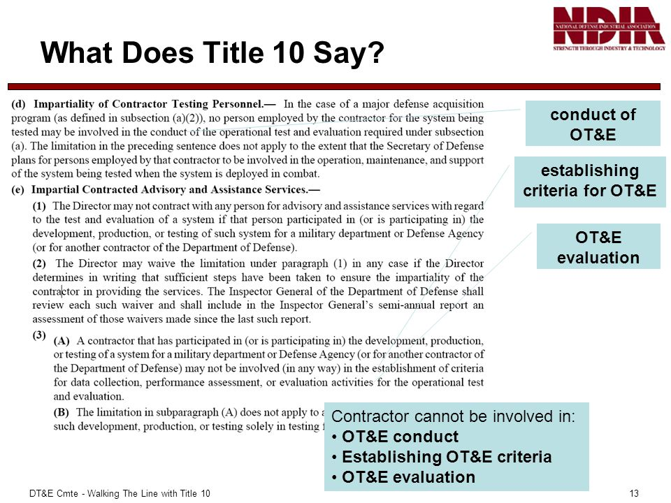 DT&E Cmte - Walking The Line with Title 10 13 What Does Title 10 Say? conduct of OT&E establishing criteria for OT&E OT&E evaluation Contractor cannot