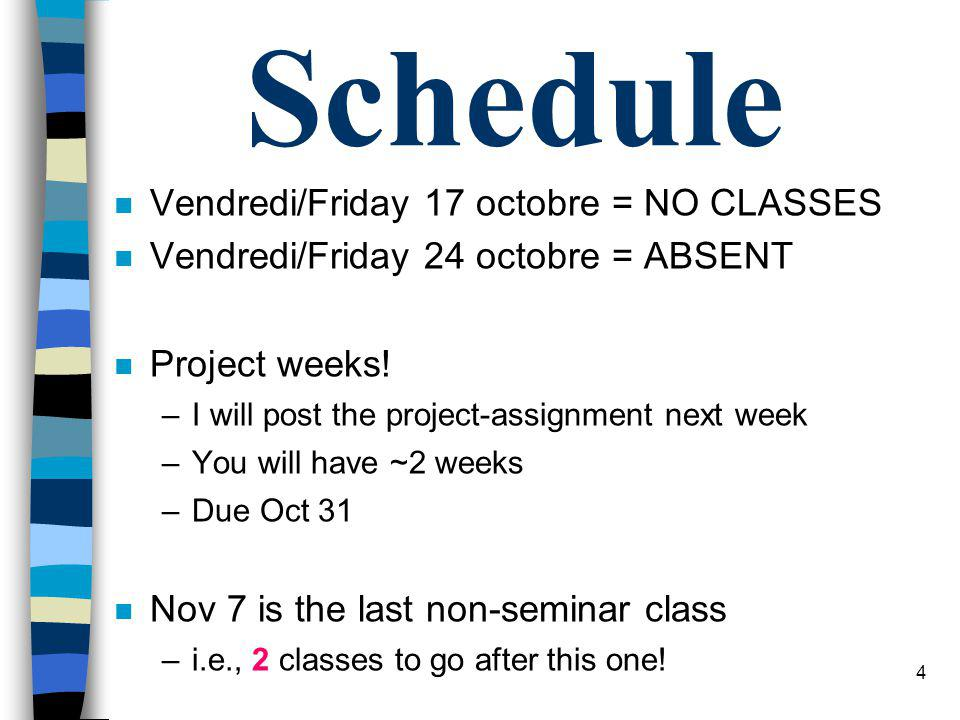 3 Schedule n Vendredi/Friday 14:30-16:30/16:45 n CUBE 202 + Vanier 061 n ~ alternating: Maple/other n marker: Brent Doiron bdoiron@science.uottawa.ca bdoiron@science.uottawa.ca n 2003: List=21!