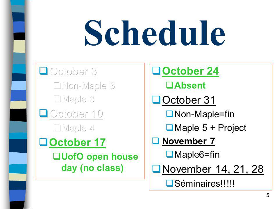 4 Schedule n Vendredi/Friday 17 octobre = NO CLASSES n Vendredi/Friday 24 octobre = ABSENT n Project weeks.