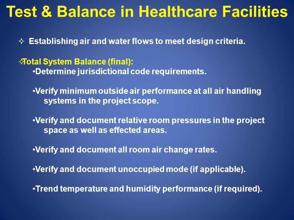 Test & Balance in Healthcare Facilities Establishing air and water flows to meet design criteria.