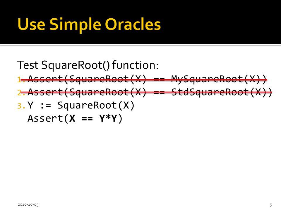 Test SquareRoot() function: 1. Assert(SquareRoot(X) == MySquareRoot(X)) 2.