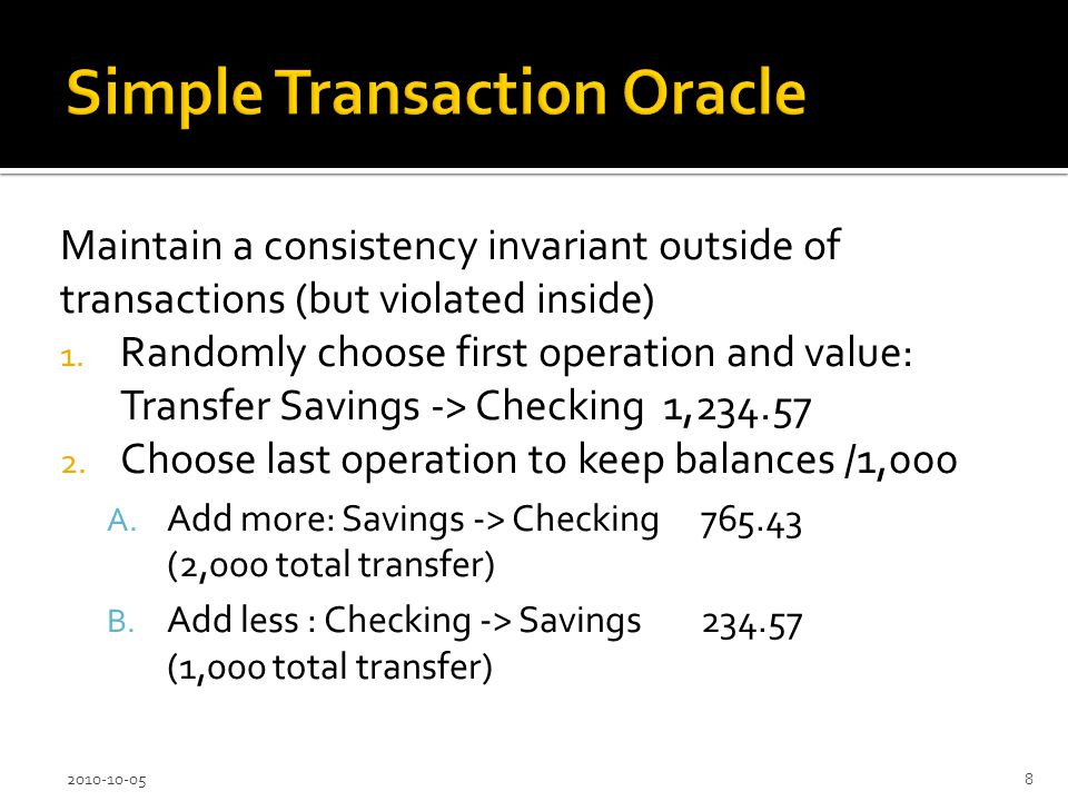Maintain a consistency invariant outside of transactions (but violated inside) 1.