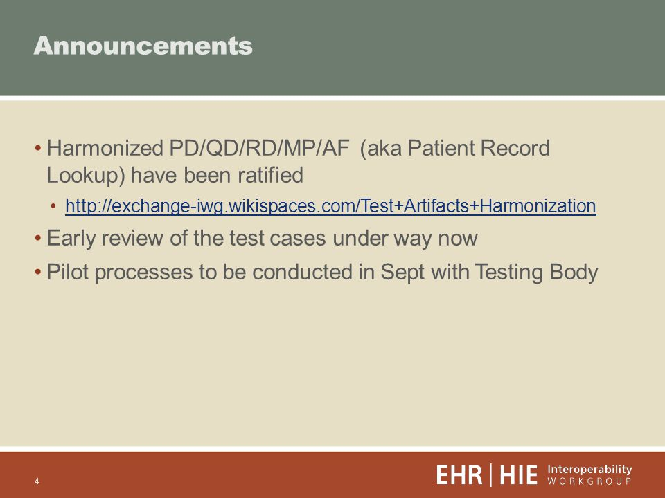 Harmonized PD/QD/RD/MP/AF (aka Patient Record Lookup) have been ratified   Early review of the test cases under way now Pilot processes to be conducted in Sept with Testing Body Announcements 4