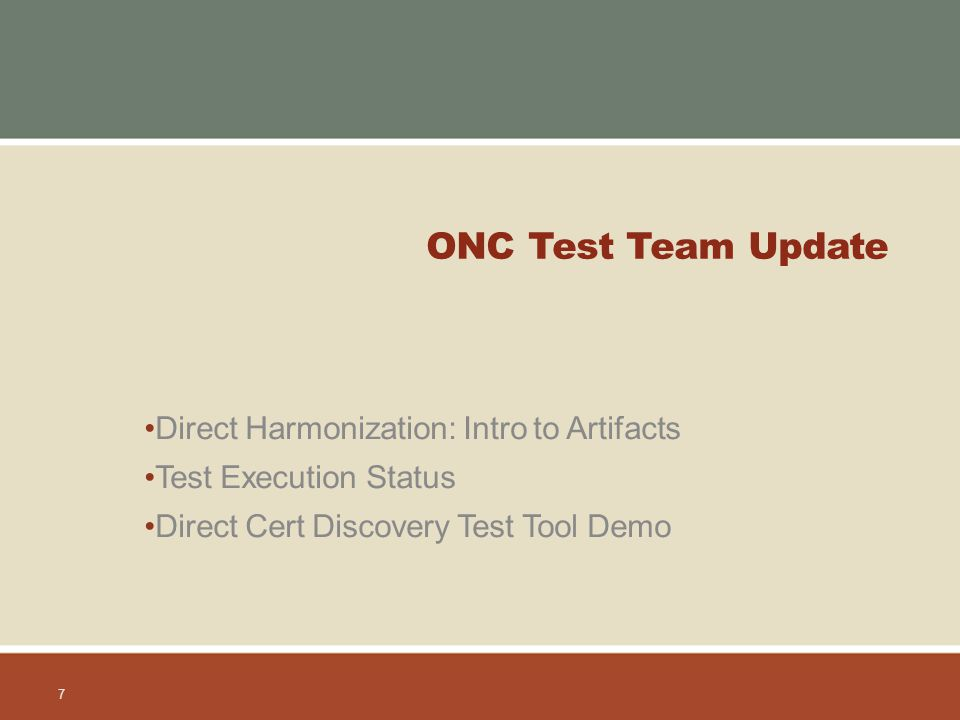 ONC Test Team Update Direct Harmonization: Intro to Artifacts Test Execution Status Direct Cert Discovery Test Tool Demo 7