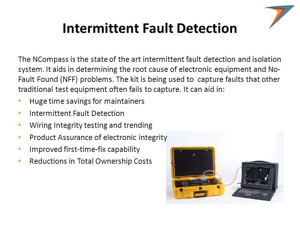 Intermittent Fault Detection The NCompass is the state of the art intermittent fault detection and isolation system.