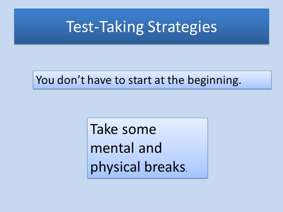 Test-Taking Strategies You dont have to start at the beginning.