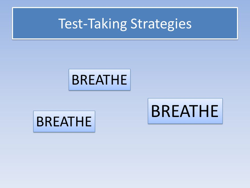 Test-Taking Strategies BREATHE