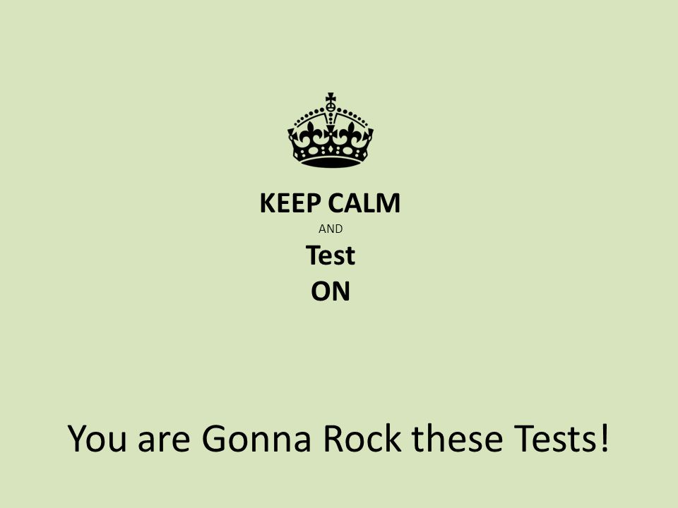 You are Gonna Rock these Tests! KEEP CALM AND Test ON