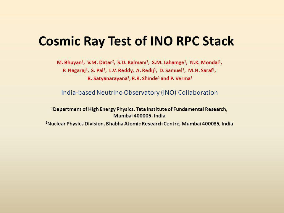 Cosmic Ray Test of INO RPC Stack M. Bhuyan 1, V.M.