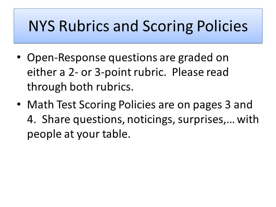 NYS Rubrics and Scoring Policies Open-Response questions are graded on either a 2- or 3-point rubric. Please read through both rubrics. Math Test Scor
