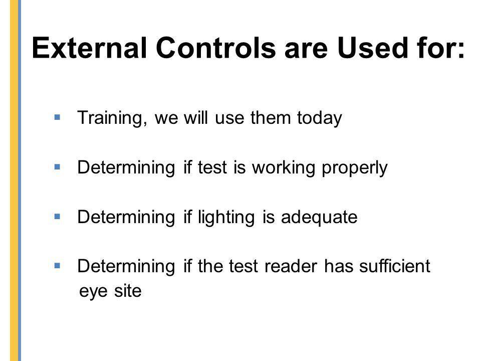 External Controls are Used for: Training, we will use them today Determining if test is working properly Determining if lighting is adequate Determini