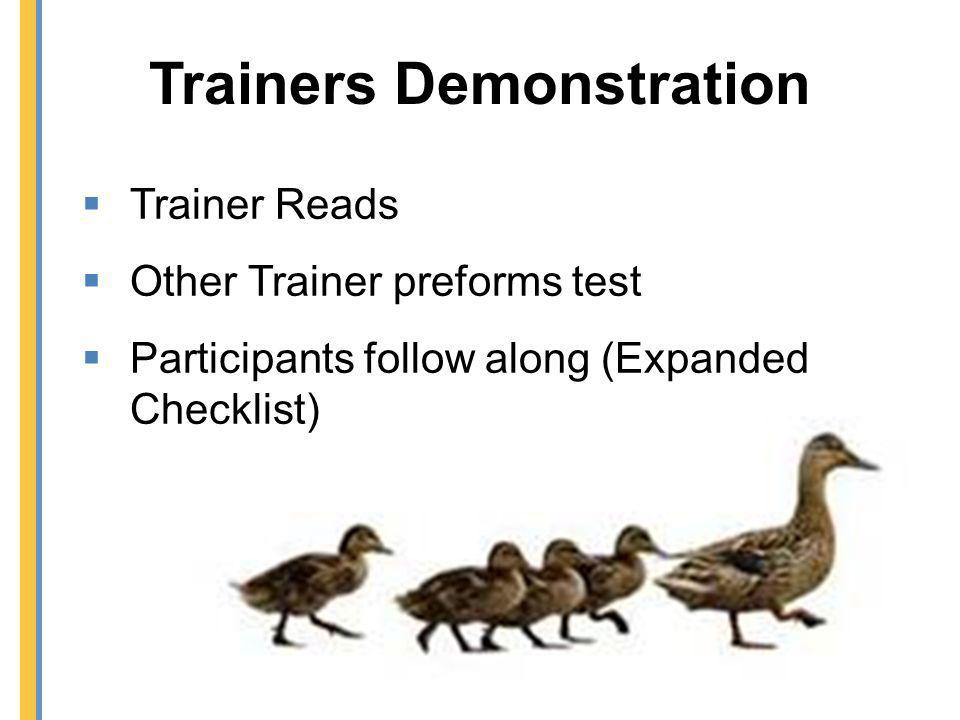 Trainers Demonstration Trainer Reads Other Trainer preforms test Participants follow along (Expanded Checklist)